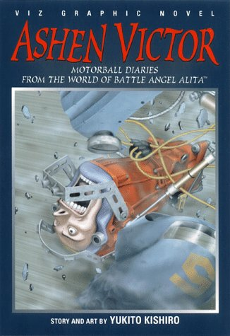 Ashen Victor: Motorball Diaries From the World of Battle Angel Alita