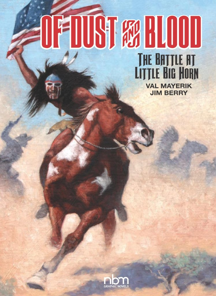 Of Dust and Blood: The Battle at the Little Big Horn