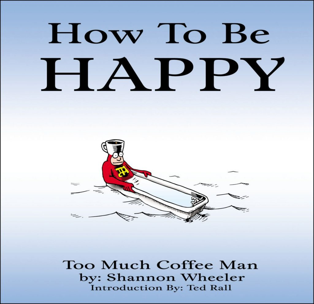 Too Much Coffee Man: How to be Happy