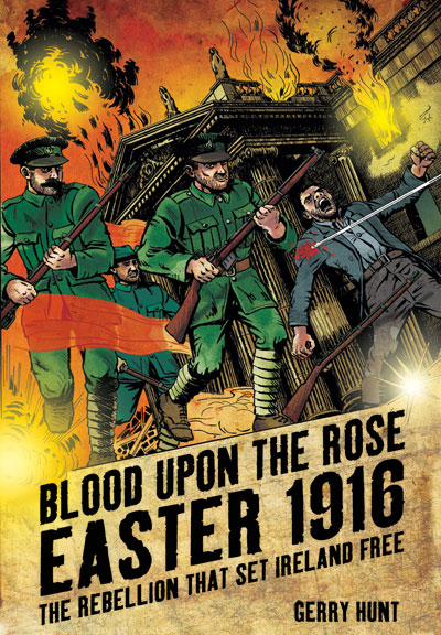 Blood Upon the Rose: Easter 1916 – The Rebellion That Set Ireland Free