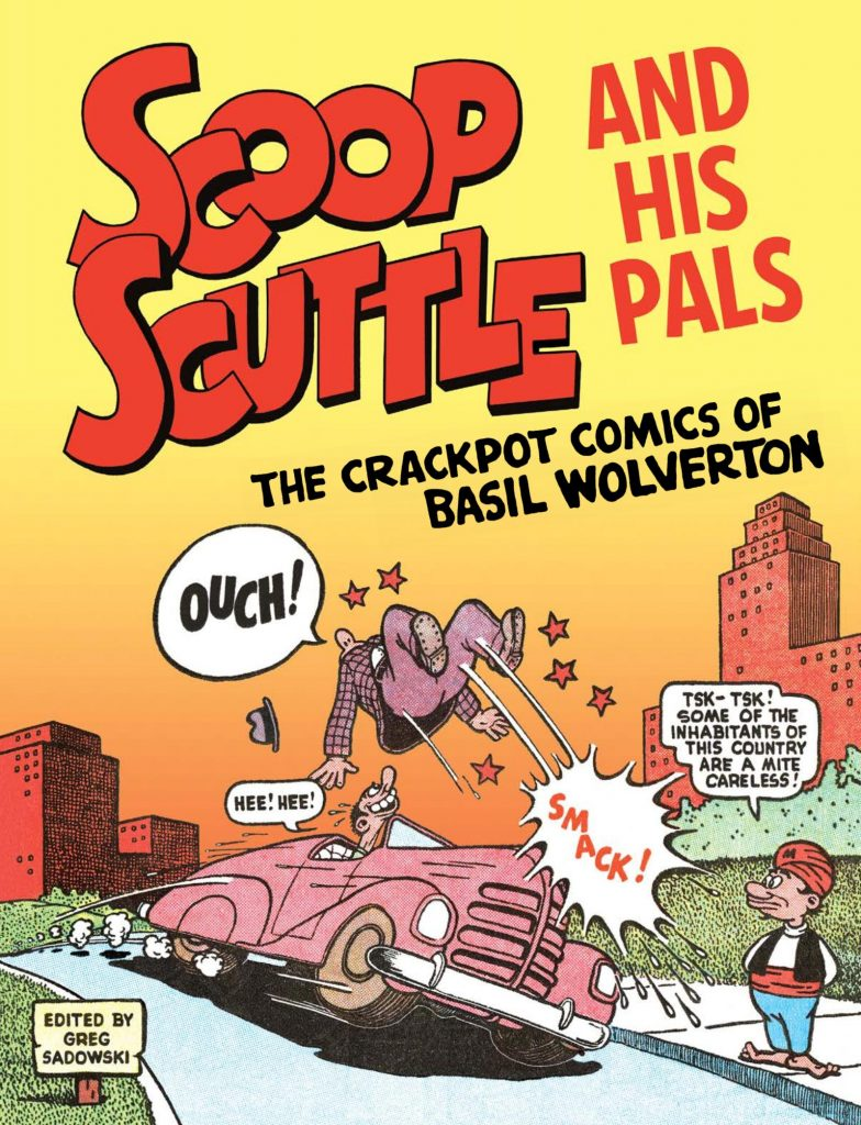 Scoop Scuttle and his Pals: The Crackpot Comics of Basil Wolverton